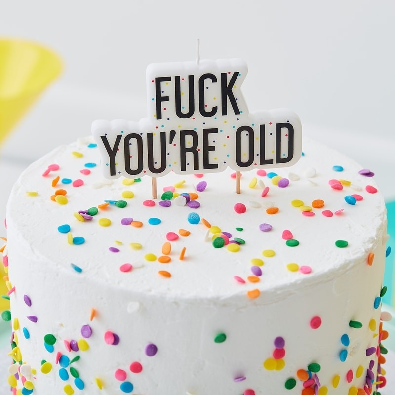 FUCK YOURE OLD BIRTHDAY CAKE CANDLE